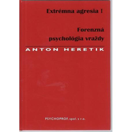 Extrémna agresia I. Forenzná psychológia vraždy 2. vydanie