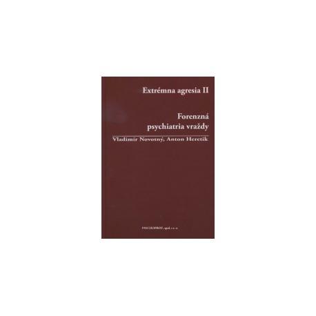 Extrémna agresia II. Forenzná pychiatria vraždy 1. vydanie
